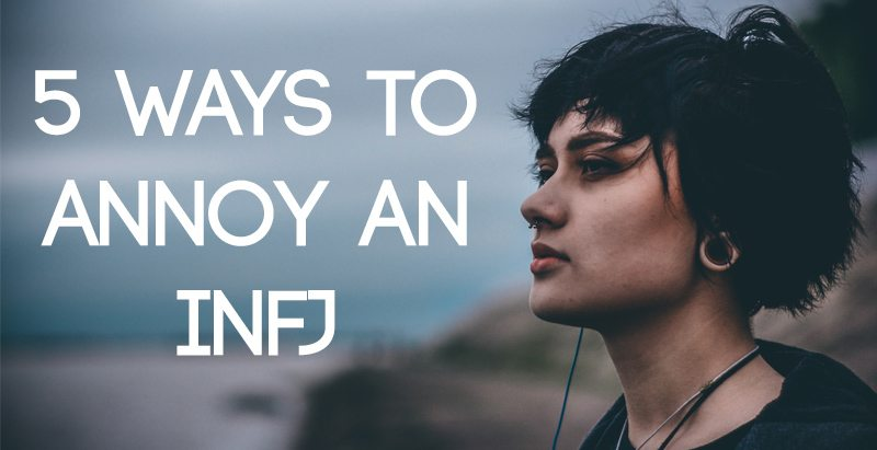 5 Ways to Annoy an INFJ