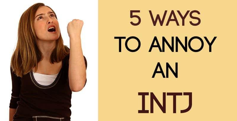 5 Ways to Annoy an INTJ