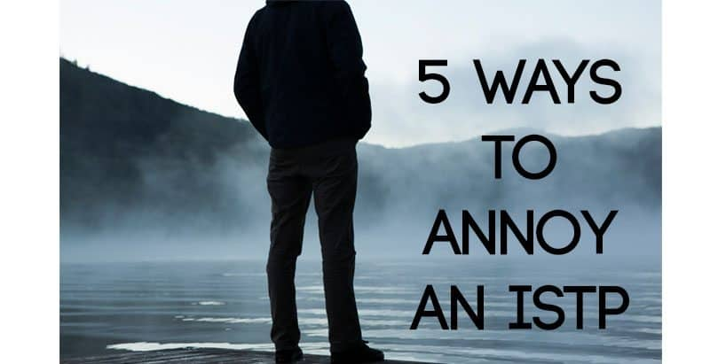 5 Ways to Annoy an ISTP