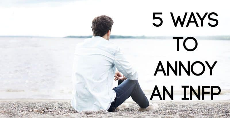 5-Ways-to-Annoy-An-INFP - Psychology Junkie