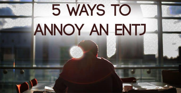 5 Ways to Annoy an ENTJ