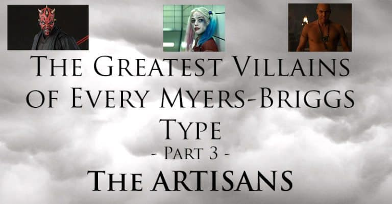 The Greatest Villains of Every Myers-Briggs Type – Part 3 – The Artisans