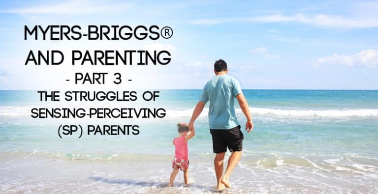 Myers-Briggs® and Parenting – Part 3 – The Struggles of Sensing Perceiving (SP) Parents