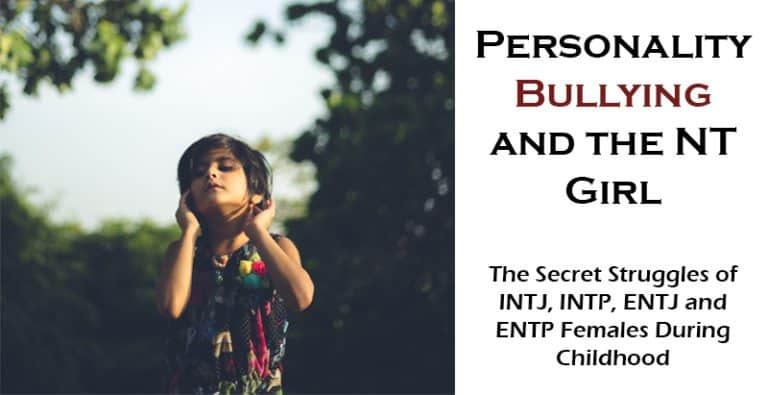Type Bullying and the NT Girl – Tips for Parents of Female INTJs, INTPS, ENTJs & ENTPs