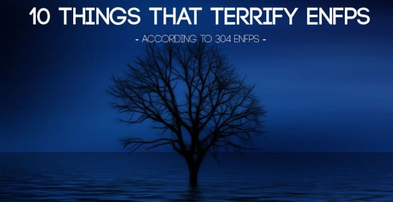 10 Things That Terrify ENFPs – According to 304 ENFPS