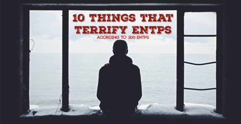 10 Things That Terrify ENTPs – According to 300 ENTPs