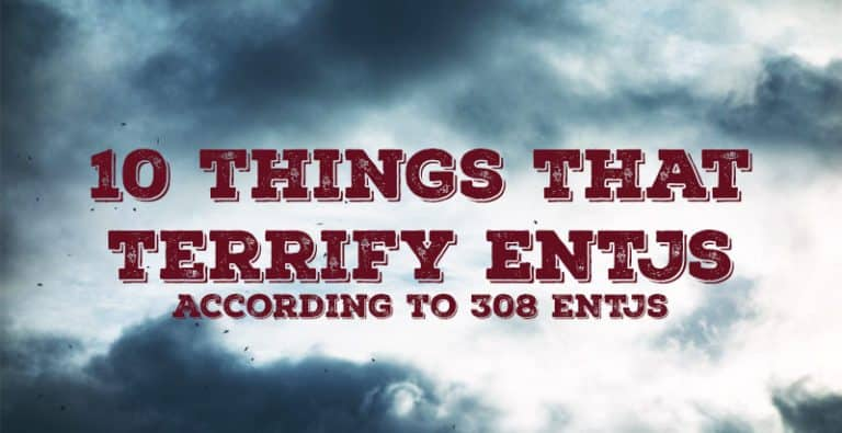 10 Things That Terrify ENTJs – According to 308 ENTJs