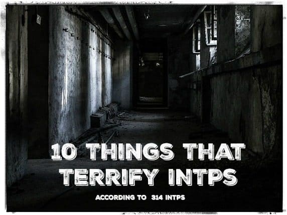 10 Things That Terrify INTPs – According to 314 INTPs