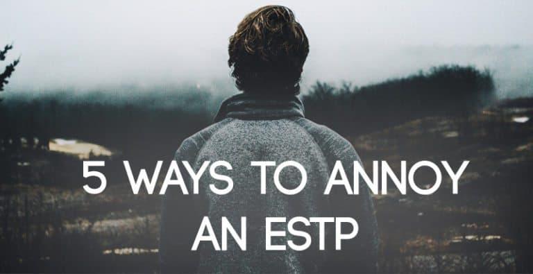 5 Ways to Annoy an ESTP
