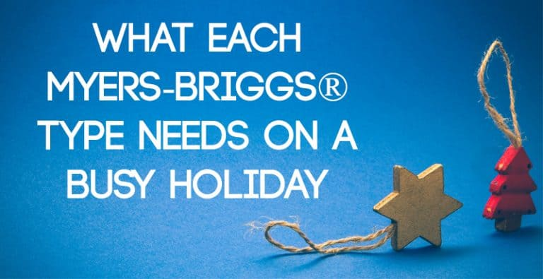 What Each Myers-Briggs® Type Needs on a Busy Holiday