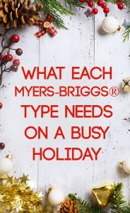 What does every Myers-Briggs type need when the holidays get busy? Find out in this in-depth article! #MBTI #INFJ #INFP #INTJ #INTP #ENTJ #ENTP #ENFJ #ENFP #ISTP #ISFP #ESTP #ESFP