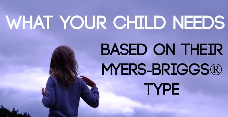 What Your Child Needs Based on Their Myers-Briggs® Type - Psychology