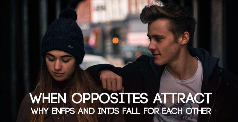 When Opposites Attract - Why ENFPs and INTJs Fall for Each