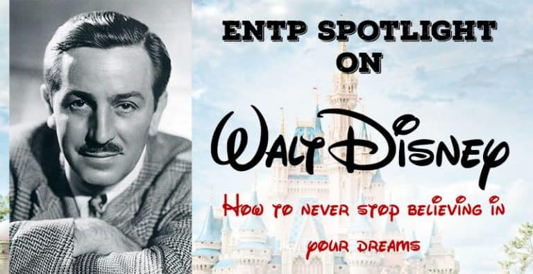 ENTP Spotlight on Walt Disney – How to Never Stop Believing in Your Dreams
