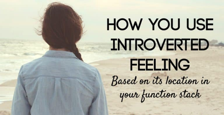 How You Use Introverted Feeling Based on Its Location in Your Function Stack