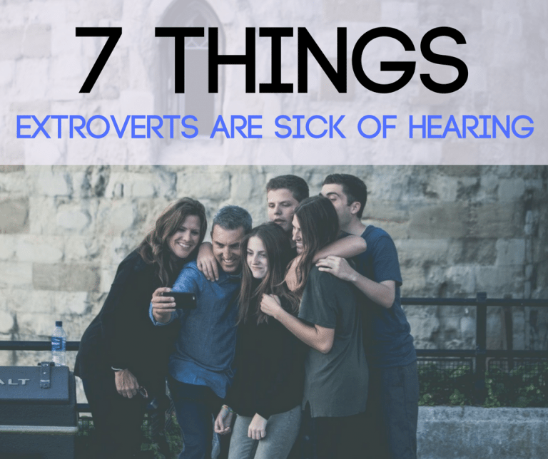 7 Things Extroverts Are Sick of Hearing