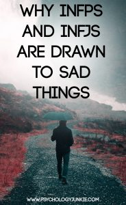 Why INFPs and INFJs Are Drawn to Sad Things - Psychology Junkie