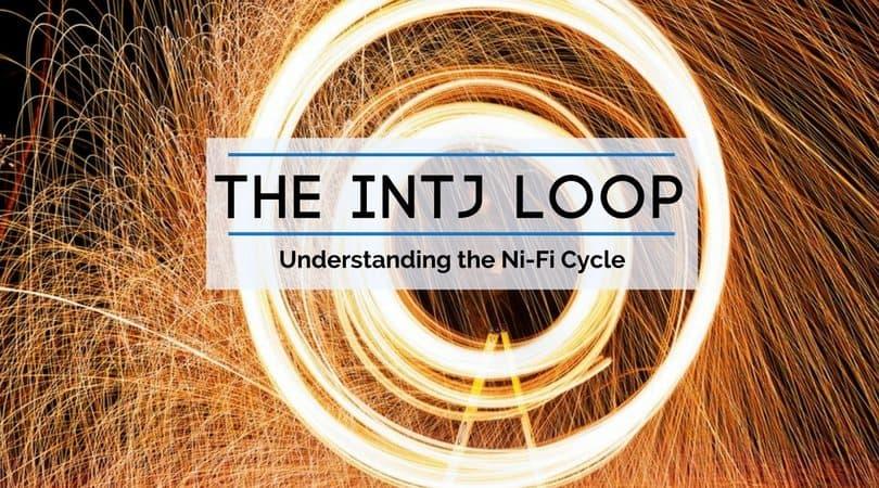 When INTJs Loop - Understanding the Ni-Fi Loop - Psychology Junkie