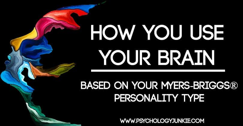 How You Use Your Brain - Based On Your Myers-Briggs® Personality