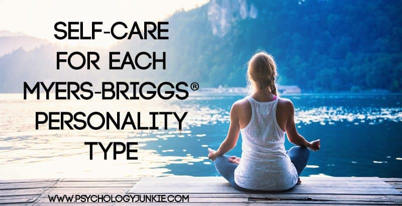 Self care tips for each Myers-Briggs® personality type. #MBTI #INFJ #INTJ #INFP #INTP #ENFP #ENTP #ISTJ #ISFJ