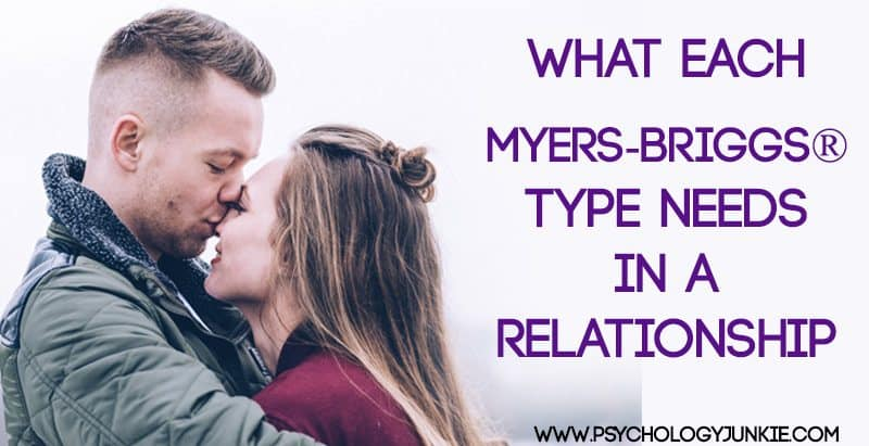 Discover what each Myers-Briggs® type really needs in a relationship. Plus what NOT to do!