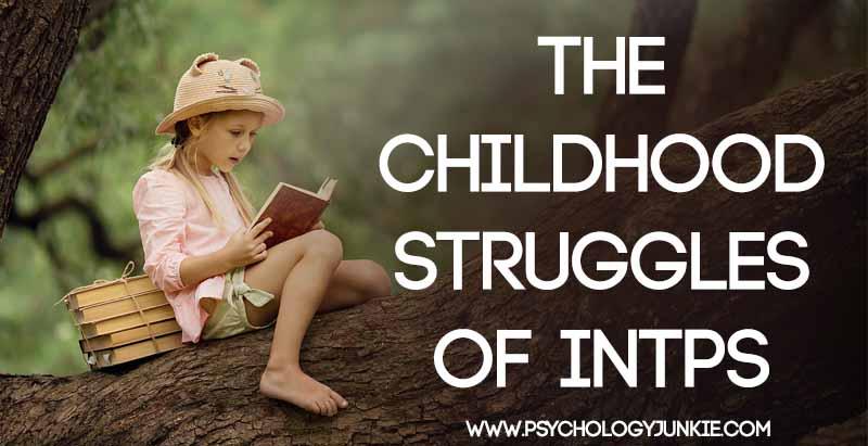 The Childhood Struggles of INTPs - Psychology Junkie