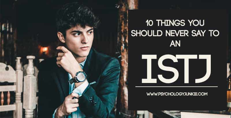 10 Things You Should NEVER Say to an ISTJ - Psychology Junkie