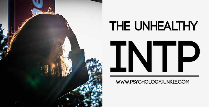What is an unhealthy #INTP like? Find out!