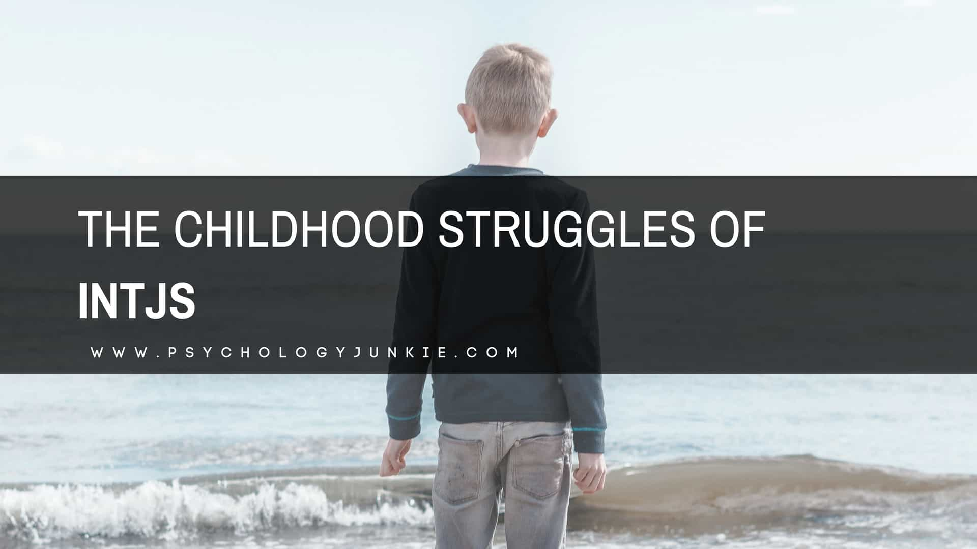The Childhood Struggles of INTJs - Psychology Junkie
