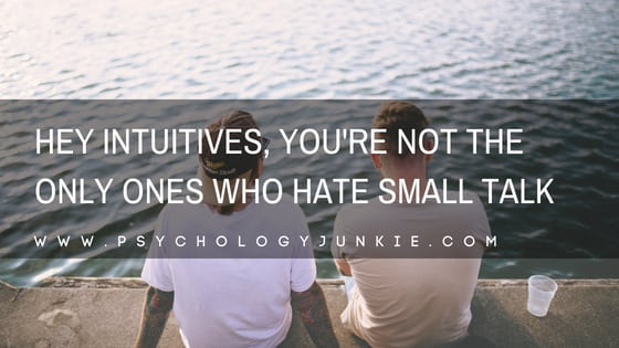 Hey Intuitives, You're Not the Only Ones Who Hate Small Talk