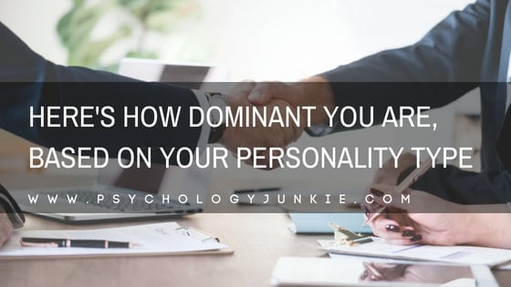 Here's How Dominant You Are, Based on Your Personality Type