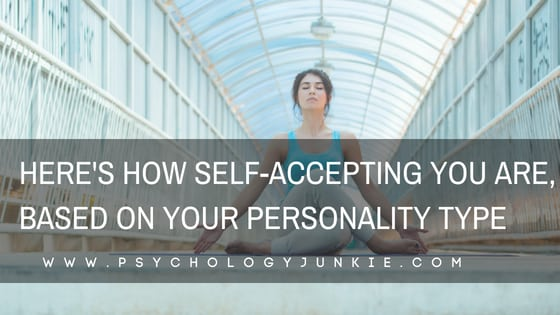 Which #personality types are the most self-accepting? Find out! #personalitytype #mbti #myersbriggs #INFJ #INTJ #INFP #INTP #ENFP #ENTP #ISTJ #ISFJ #ENFJ