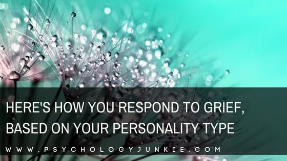 Here's How You Respond to Grief, Based on Your Personality Type