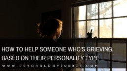 Find ways to help someone who is grieving, based on their #personality type. #MBTI #myersbriggs #personalitytype #INFJ #INTJ #INFP #INTP #ENFP #ENTP #ENFJ #ENTJ #ISTJ #ISFJ