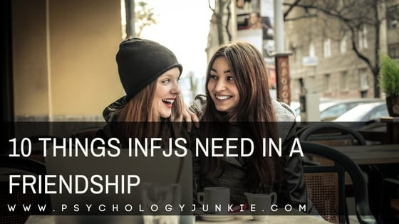 10 Things INFJs Need in a Friendship - Psychology Junkie