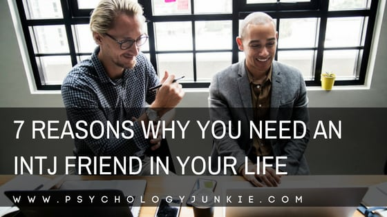 7 Reasons Why You Need an INTJ Friend in Your Life