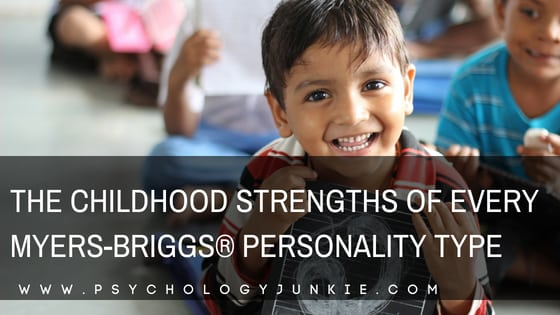 The Childhood Strengths of Every Myers-Briggs® Personality Type