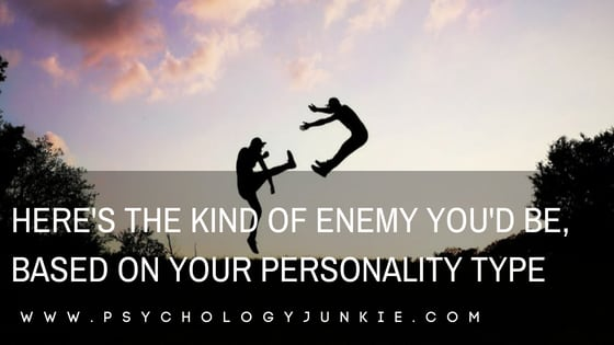 Here's the Kind of Enemy You'd Be, Based On Your Personality Type