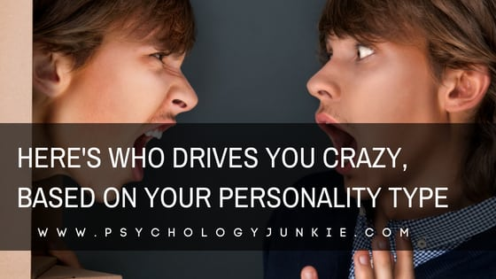 Here's Who Drives You Crazy, Based On Your Personality Type