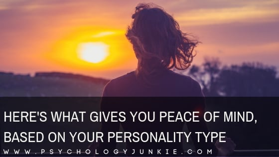 Here's What Gives You Peace of Mind, Based On Your Personality Type