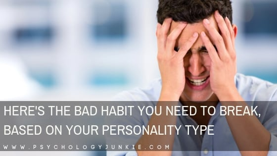 Find out how to break your bad habits, based on your #personality type! #MBTI #Myersbriggs #Personalitytype #INFP #INFJ #INTP #INTJ #ENFP #ENTP #ENFJ #ENTJ #ISTJ #ISFJ #ISTP #ISFP