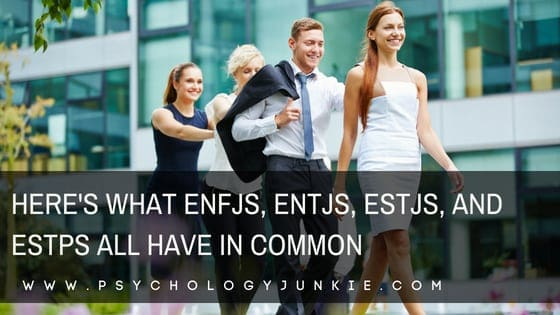 Find out what #ENTJs, #ENFJs, #ESTJs, and #ESTPs all have in common! #MBTI #Personality #personalitytype #myersbriggs #ENFJ #ENTJ #ESTJ #ESTP