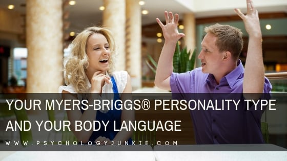 Your Myers-Briggs® Personality Type and Your Body Language