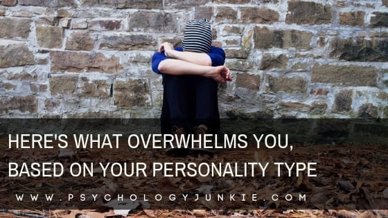Here's What Overwhelms You, Based On Your Personality Type
