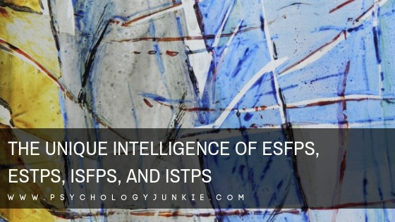 Discover the unique intelligence of #ESFPs, #ESTPs, #ISFPs and #ISTP #personality types! #MBTI #Myersbriggs #personalitytype