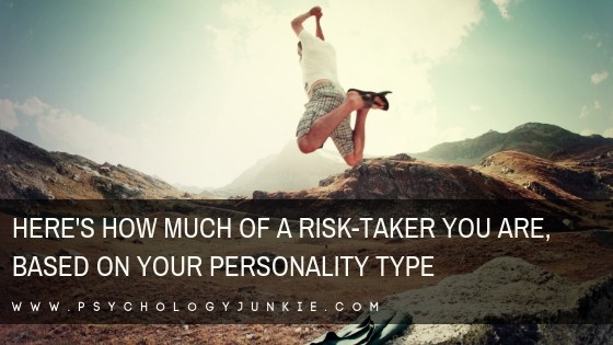 Here's How Much of a Risk-Taker You Are, Based On Your Personality Type