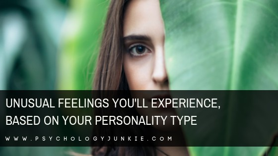 Discover the strange or unusual feelings you might have, based on your #personality type! #Personalitytype #MBTI #Myersbriggs #INFJ #INTJ #INFP #INTP #ENFP #ENTP #ENFJ #ENTJ #ISTJ #ISFJ #ISTP #ISFP