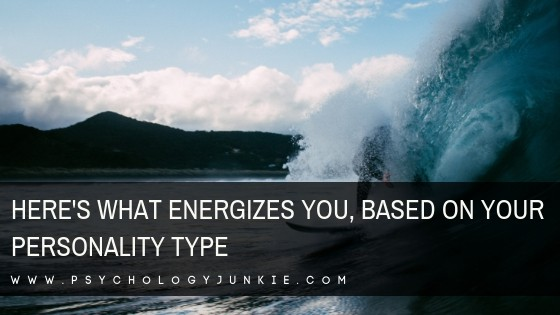 Here's What Energizes You, Based On Your Personality Type