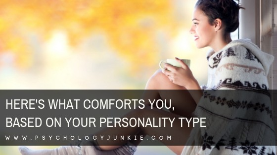 Here's What Comforts You, Based On Your Personality Type