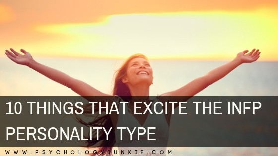 Discover 10 things that excite and inspire the #INFP personality type! #MBTI #Myersbriggs #typology